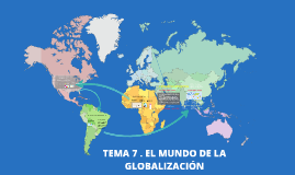 TEMA 7 EL MUNDO DE LA GLOBALIZACIÓN