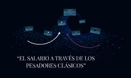 """Copy of """"EL SALARIO A TRAVÉS DE LOS  PESADORES CLASICOS"""