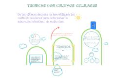 Copy of TECNICAS DE CULTIVOS CELULARES