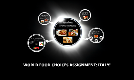 WORLD FOOD CHOICES ASSIGNMENT: ITALY!