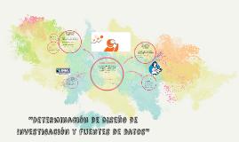 """""""Determinacion de diseño de Investigacion y Fuentes de datos"""