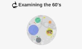 Examining the 60's
