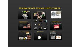 TRAUMA DE LOS TEJIDOS DUROS Y PULPA