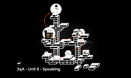 S5A - Unit 8 - Speaking