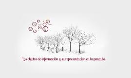 Los objetos de información y su representación en la pantalla.