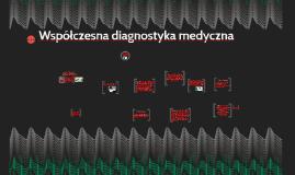 Copy of Współczesna diagnostyka medyczna