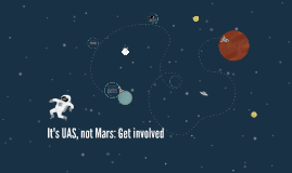 It's UAS, not Mars: Get involved