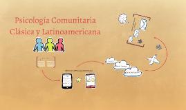Copy of Copy of Copy of Psicología Comunitaria Clásica y Latinoamericana