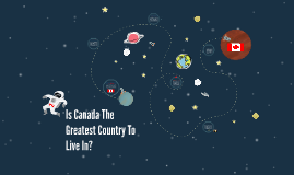 Is Canada The Greatest Country To Live In?