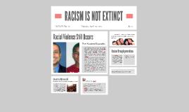 RACISM IS NOT EXTINCT