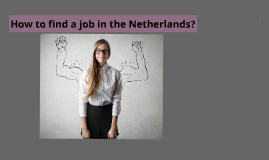 October 2016 How to find a job in The Netherlands