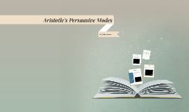 Aristotle's Persuasive Modes