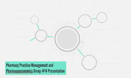 Pharmacy Practice Management and Pharmacoeconomics Group #14