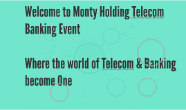 Welcome to Monty Holding Telecom Banking Event