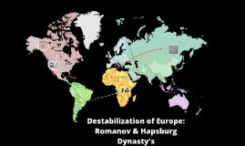 Destabilization of Europe: Romanov & Hapsburg Dynasty's