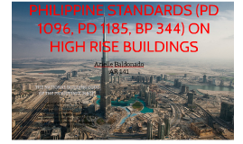 PHILIPPINE STANDARDS (PD 1096, PD 1185, BP 344) ON HIGH RISE