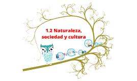 Copy of 1.2 Naturaleza, sociedad y cultura