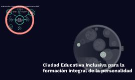 Ciudad Educativa Inclusiva para la formación integral de la