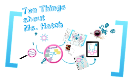 10 Things About Ms. Hatch