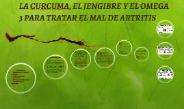 LA CURCUMA, EL JENGIBRE Y EL OMEGA 3 PARA TRATAR EL MAL DE A