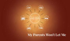 My Parents Won't Let Me