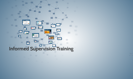 Copy of Informed Supervision