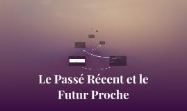 Le passé récent et le Futur Proche
