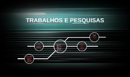 TRABALHOS E PESQUISAS