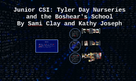 Junior CSI: Tyler Day Nurseries and the Boshear's School