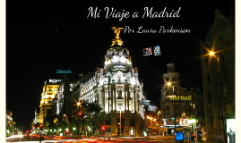 Mi Viaje a Madrid Por Laura Parkinson