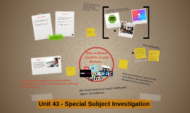 Copy of Unit 43 - Special Subject Investigation (2016)