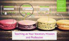 Copy of Teaching as Your Vocation, Mission and Profession