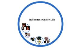 Influences On My Life