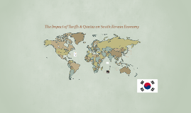 Copy of The Impact of Tariffs & Quotas on South Korean Economy