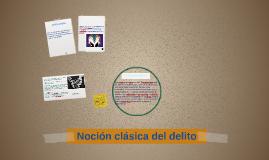 Copy of Noción clásica del delito