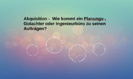 Akquisition -  Wie kommt ein Planungs-, gutachter oder Ingen