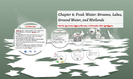 Chapter 8: Fresh Water: Streams, Lakes, Ground Water, and We