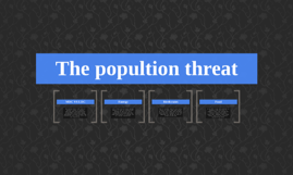 The popultion threat