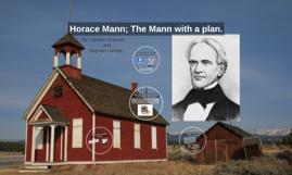 Horace Mann; The Mann with a plan.