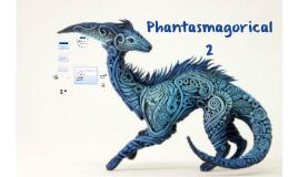 Lesson 2 - Phantasmagorical