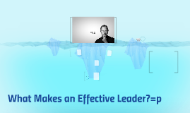 Copy of What Makes an Effective Leader