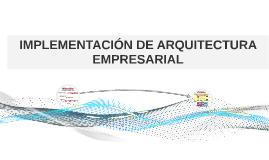 Copy of IMPLEMENTACIÓN DE ARQUITECTURA EMPRESARIAL