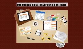 Copy of importancia de la conversion de unidades