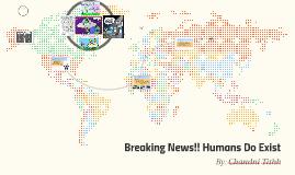 Breaking News!! Humans Do Exist