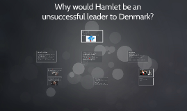 Why would Hamlet be an unseccesful leader to Denmark?