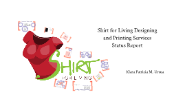 Copy of Shirt for Living Designing and Printing Services Status Report