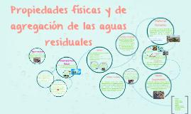 Copy of Propiedades físicas y de agregación de las aguas residuales