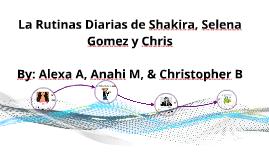 Copy of Copy of La Rutinas Diarias de Shakira, Selena Gomez y Chris