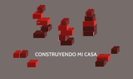 CONSTRUYENDO MI CASA