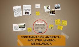 Copy of CONTAMINACION AMBIENTAL: INDUSTRIA MINERO-METALURGICA